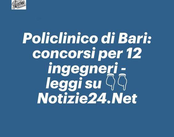 Policlinico di Bari: concorsi per 12 ingegneri